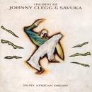 The Best Of Johnny Clegg & Savuka - In My African Dream/Johnny Clegg & Savuka