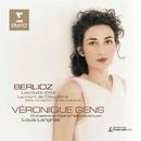 Berlioz : Les Nuits d`ete etc/Véronique Gens/Louis Langree/Orchestre de l'Opéra National de Lyon