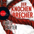 Der Knochenbrecher (Gekürzte Fassung)/Chris Carter