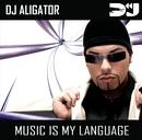 Music Is My Language/DJ Aligator Project