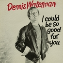 I Could Be So Good For You/Dennis Waterman