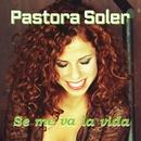 Se Me Va La Vida/Pastora Soler