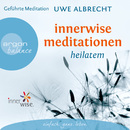 Innerwise Meditationen - Heilatem (Gekürzte Fassung)/Uwe Albrecht