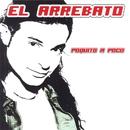 Poquito A Poco/El Arrebato