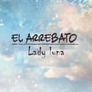 Lady luna/El Arrebato