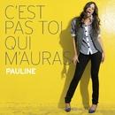 C'est Pas Toi Qui M'auras [Nouvelle Version]/Pauline (France)