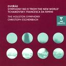 Dvorák - Symphony No 9; Tchaikovsky - Francesca da Rimini/Christoph Eschenbach/Houston Symphony Orchestra
