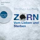 Zorn - Vom Lieben und Sterben (Gekürzte Fassung)/Stephan Ludwig