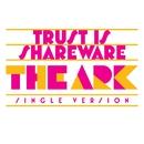 Trust is Shareware/The Ark