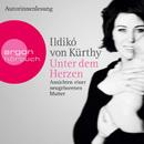 Unter dem Herzen - Ansichten einer neugeborenen Mutter (Gekürzte Fassung)/Ildikó von Kürthy