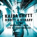 Brott & Straff - Historier från ett kvinnofängelse/Kajsa Grytt