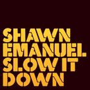 Slow It Down/Shawn Emanuel