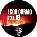 I Gotta Work (feat. Jei)/Igor Carmo