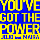 You've Got the Power (feat. Maira)/JoJo