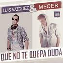 Que No Te Quepa Duda (Radio Edit)/Luis Vazquez & Mecer