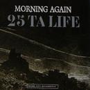 Morning Again - 25 Ta Life/Morning Again