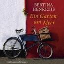 Ein Garten am Meer (Gekürzt)/Bertina Henrichs