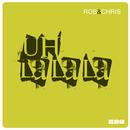 Uh La La La/Rob & Chris
