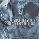What Lies Within / Dead Before Disco/What Lies Within, Dead Before Disco