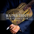 The Blues Came Callin'/Walter Trout