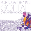 Got It All (This Can't Be Living Now)/Portugal. The Man