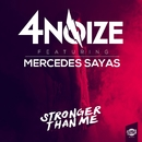 Stronger Than Me (feat. Mercedes Sayas) (Single)/4Noize
