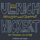 Neugier und Übermut - Von Menschen, die ich traf/Ulrich Wickert
