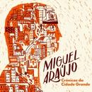 Crónicas Da Cidade Grande/Miguel Araújo