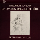 Kuhlau: Six Divertissements für Flöte/Peter Martin