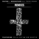 All These Roads Remixes (feat. Zella Day and Sam Martin)/Sultan + Ned Shepard