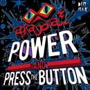 Power and Press The Button/Ajapai