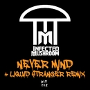 Never Mind/Infected Mushroom
