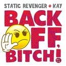 Back Off, Bitch!/Static Revenger