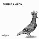Future Pigeon/Future Pigeon