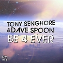 Be 4 Ever/Tony Senghore & Dave Spoon