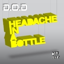 Headache In A Bottle/D.O.D