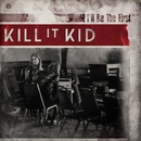 I'll Be The First/Kill It Kid