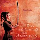 Das Vermächtnis der Amazonen (Ungekürzte Fassung)/Birgit Fiolka
