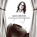 All We Ever Got From Them Was Pain/Alex Chilton