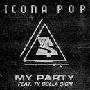 My Party (feat. Ty Dolla $ign)/Icona Pop