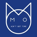 Ain't Got Time/M.O