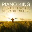 Chorale for the Glory of Nature/Piano King