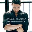 Splendida ostinazione/Marco Carta