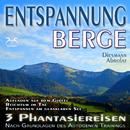 Entspannung Berge - Traumhafte Phantasiereisen und Autogenes Training - Aufstieg auf den Gipfel, Reichtum im Tal, Spaziergang zum Bergsee/Franziska Diesmann
