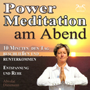 Power Meditation am Abend - 10 Minuten den Tag beschließen und runterkommen - Entspannung und Ruhe/Franziska Diesmann
