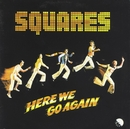 Here We Go Again/The Squares