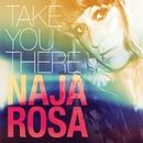 Take You There/Naja Rosa