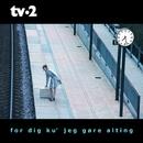 For Dig Ku' Jeg Gøre Alting/TV-2