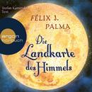 Die Landkarte des Himmels (Gekürzte Fassung)/Félix J. Palma