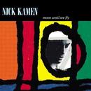 Move Until We Fly/Nick Kamen